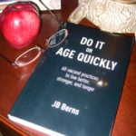 DO IT OR AGE QUICKLY:  60-Second Practices to Live Better, Stronger, and Longer By JB Berns – Review and Giveaway!