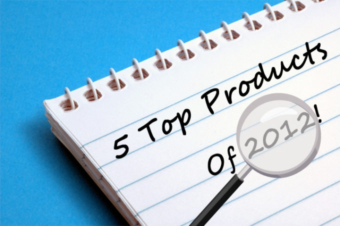 5 Top Products of 2012 – End of Year Wrap Up!