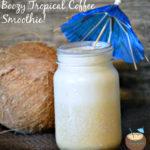 Boozy Tropical Coffee Smoothie